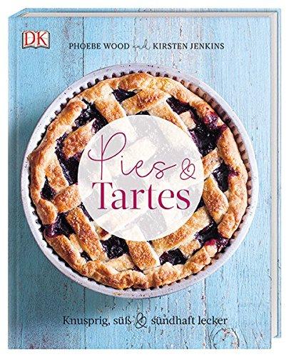 Pies & Tartes: Knusprig, süß & sündhaft lecker
