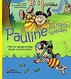 """Pauline purzelt wieder - Hilfe für übergewichtige Kinder und ihre Eltern: Band 4 der Reihe """"SOWAS!"""""""