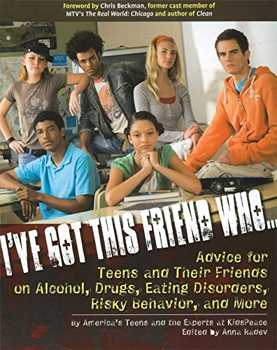 I've got this friend who - : advice for teens and their friends on alcohol, drugs, eating disorders, risky behavior and more