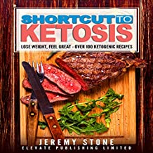Shortcut to Ketosis: A Beginner's Guide to Over 100 of the Best Ketogenic Recipes