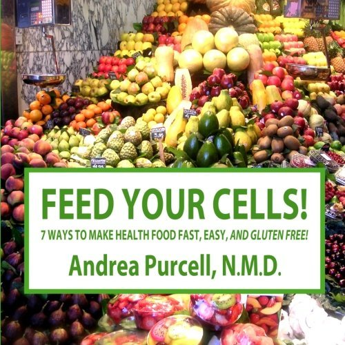 Feed Your Cells!: 7 Ways to Make Health Food Fast, Easy, And Gluten Free! by Dr. Andrea Purcell N.D. (2011-12-02) - Fast Free Food Gluten