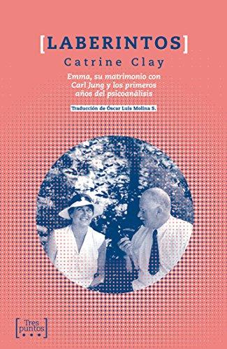 Laberintos: Emma, su matrimonio con Carl Jung y los primeros años del psicoanálisis (Escrituras) por Catrine Clay