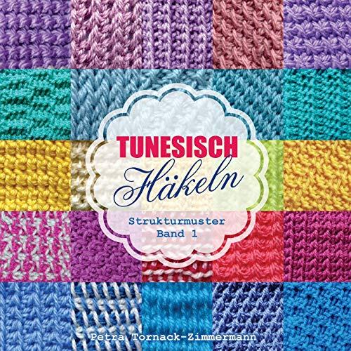 TUNESISCH Häkeln - Band 1: Strukturmuster (TUNESISCHE Häkelmuster, Band 1)