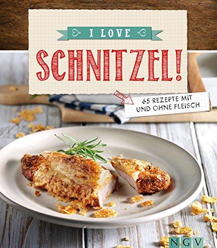 I love Schnitzel: Über 60 Rezepte mit und ohne Fleisch (Die beliebtesten Rezepte)