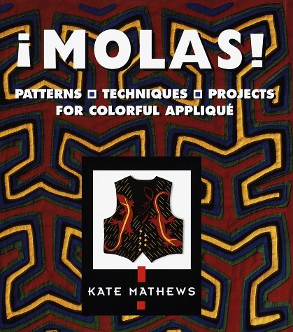 Molas!: Patterns, Techniques & Projects for Colorful Applique by Kate Mathews (1998-02-06)