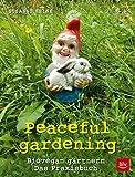 Peaceful gardening: Biovegan gärtnern - Das Praxisbuch (BLV)