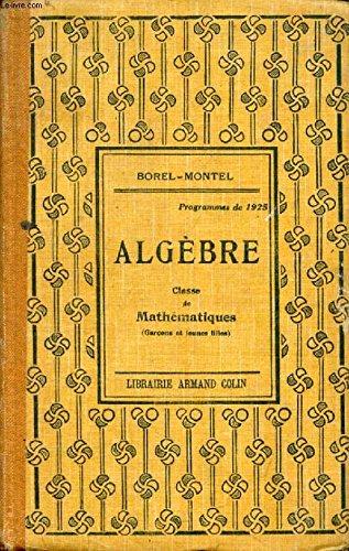 ALGEBRE, CLASSE DE MATHEMATIQUES par MONTEL PAUL BOREL EMILE