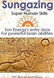 Sungazing for super human skills : Sun Energy's entry door for powerful human brain abilities (English Edition)