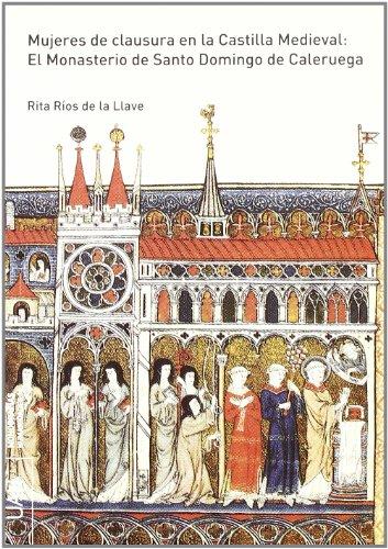Mujeres de clausura en la Castilla Medieval: El Monasterio de Santo Domingo de Caleruega
