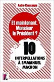 et maintenant monsieur le pr?sident ? 10 interpellations ? emmanuel macron