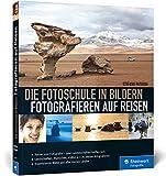 Die Fotoschule in Bildern. Fotografieren auf Reisen - Stefano Paterna