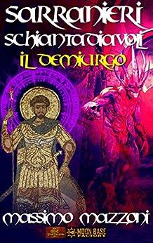 Sarranieri Schiantadiavoli: volume terzo - Il demiurgo di [Mazzoni, Massimo]