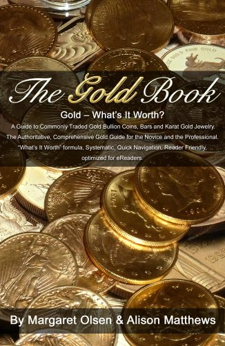 The Gold Book: What's It Worth? A Guide to Commonly Traded Gold Bullion Coins, Bars and Karat Gold Jewelry (English Edition) -