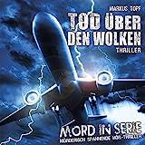 Mord in Serie 16: Tod über den Wolken (Mord in Serie / Mörderisch spannende Hör-Thriller)