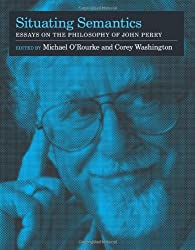 Situating Semantics: Essays on the Philosophy of John Perry (Bradford Book)