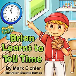 Children's Book: Brian Learns To Tell Time (children's Picture Book)(bedtime Story)(beginning Readers) (children's Books With Good Values) por Suzette Ramos