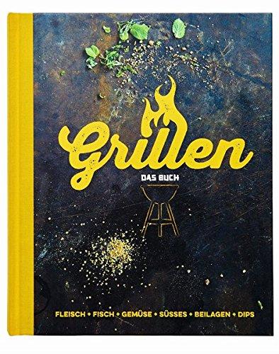 Preisvergleich Produktbild Grillen - Das Buch: Fleisch, Fisch, Gemüse, Süsses, Beilagen, Dips