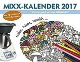MIXX-Ausmalkalender 2017 - Küchenspaß mit dem Thermomix®: Mit 12 köstlichen MIXX-Rezepten und Bildern zum Ausmalen und Entspannen