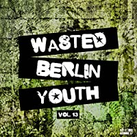 Wasted Berlin Youth, Vol. 13 [Explicit]