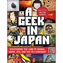 A Geek in Japan: Discovering the Land of Manga, Anime, Zen, and the Tea Ceremony (Revised and Expanded)