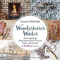 Wunderbarer Winter: Das hyggelige Überlebensbuch für die kalte Jahreszeit. Mit kreativen Projekten