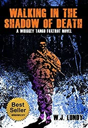 Walking In The Shadow Of Death (A Whiskey Tango Foxtrot Novel Vol 4)