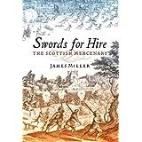 Swords for Hire: The Scottish Mercenary by James Miller (2007-04-01)