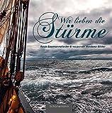 Wir lieben die Stürme …: Raue Seemannslieder & wogende Nordsee-Bilder