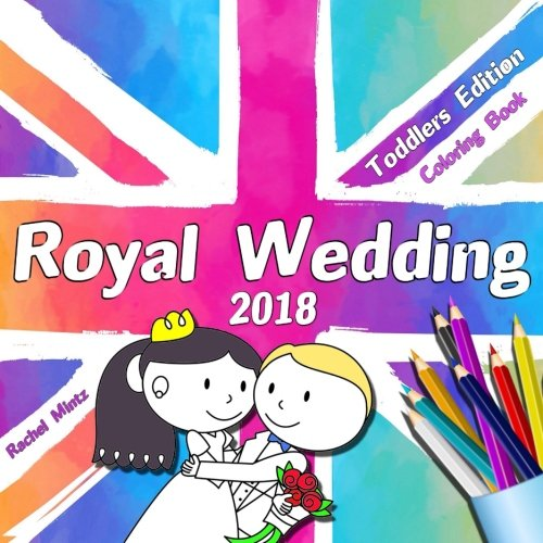 Royal Wedding 2018 - Toddlers Edition - Coloring Book: Prince Harry & Meghan Markle Wedding Souvenir  - Cute & Easy Colouring Book for Ages 3-4