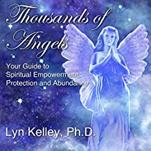 Thousands of Angels: Your Guide to Spiritual Empowerment, Protection, and Abundance