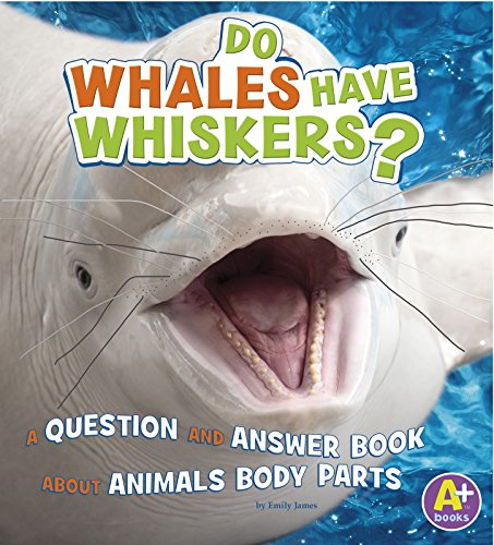 Do Whales Have Whiskers?: A Question and Answer Book about Animal Body Parts (Animals, Animals!)