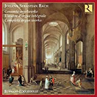 Bach: Complete Organ Works - L'oeuvre d'orgue intégrale - Gesamte Orgelwerke