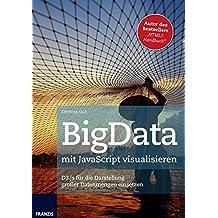BigData mit JavaScript visualisieren: D3.js für die Darstellung großer Datenmengen einsetzen (Professional Series)