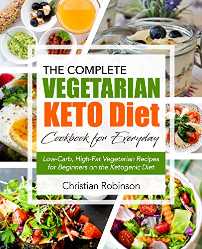 Keto Diet Cookbook: The Complete Vegetarian Keto Diet Cookbook for Everyday | Low-Carb, High-Fat Vegetarian Recipes for Beginners on the Ketogenic Diet ... Diet Vegetarian Cookbook) (English Edition) por Christian Robinson
