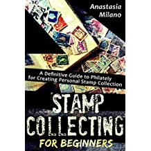 Stamp Collecting for Beginners: A Definitive Guide to Philately for Creating Personal Stamp Collection (English Edition)