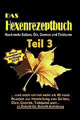 Das Hexenrezeptbuch Teil 3 - Noch mehr Salben, Öle, Cremes und Tinkturen: Für Kräuterhexen, Selbermacherinnen, Selbstversorger und Mittelalter-Freunde! Taschenbuch