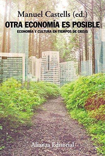Descargar Libro Otra economía es posible. Cultura y economía en tiempos de crisis (Alianza Ensayo) de Manuel Castells