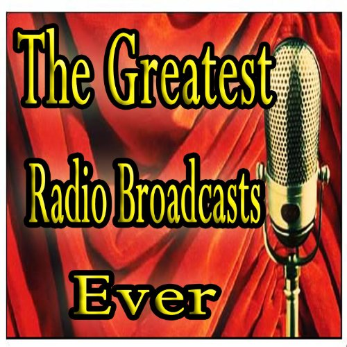 The Greatest Radio Broadcasts Ever