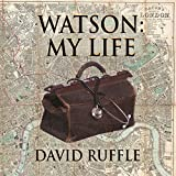 Watson - My Life: An Autobiography of Doctor Watson, Comrade and Friend of Sherlock Holmes