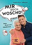 MIR DOCH WOSCHD!: Omas Rezept zum Glücklichsein