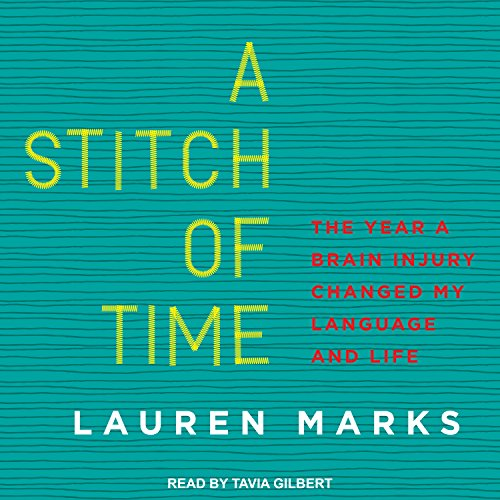A Stitch of Time: The Year a Brain Injury Changed My Language and Life (Neurobiologie Medizinische)