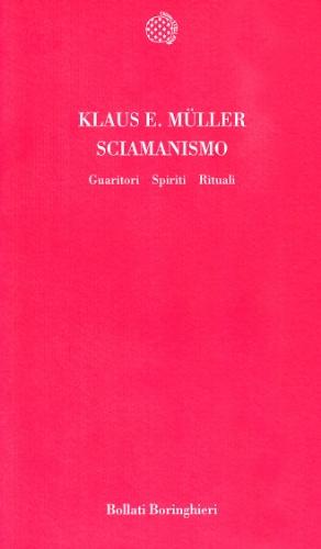 Sciamanismo. Guaritori, spiriti, rituali (Temi) por Klaus E. Muller