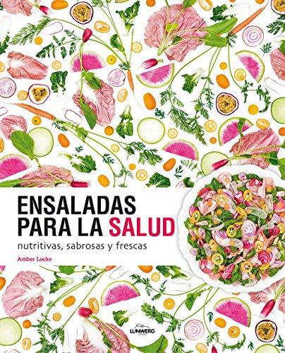 Ensaladas para la salud: nutritivas, sabrosas y frescas (Gastronomía)