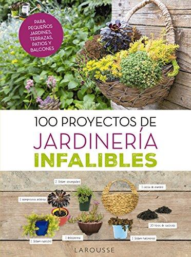 100 proyectos de jardinería infalibles (Larousse - Libros Ilustrados/ Prácticos - Ocio Y Naturaleza - Jardinería)