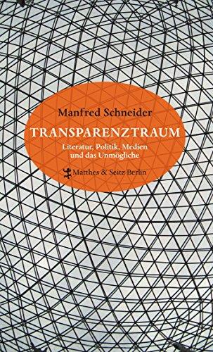 Transparenztraum: Literatur, Politik, Medien und das Unmögliche