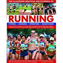 Running, The Illustrated Practical Encyclopedia of: Fitness, jogging, sprinting, marathons: everything you need to know about running for fitness and ... shown in over 550 fantastic photographs