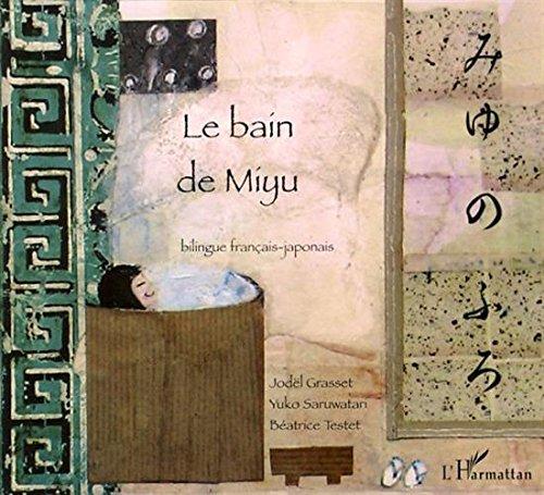 Le bain de Miyu : Bilingue français-japonais par Jodel Grasset