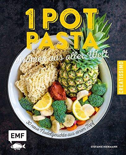 Aroma-super-topf (One Pot Pasta - Aromen aus aller Welt: 30 neue Nudelgerichte aus einem Topf)