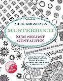 Mein kreatives Musterbuch zum selbst Gestalten: Eigene Muster zeichnen auf 39 Seiten und 25 Beispielseiten zur Inspiration