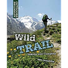 Wild Trail: Hiking and Camping (Adventure Outdoors)
